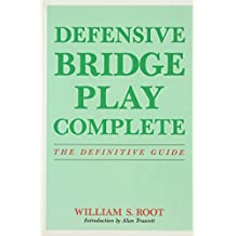 Defensive Bridge Play Complete: The Definitive Guide