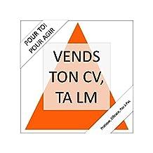VENDS TON CV, TA LM: réussis ton CV, ta lettre de motivation, ton entretien et ton intégration dans l'entreprise ! (Personnel  t. 2) (French Edition)