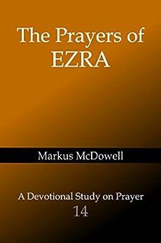 The Prayers of Ezra (Praying Through the Bible Book Book 14) by [McDowell, Markus]