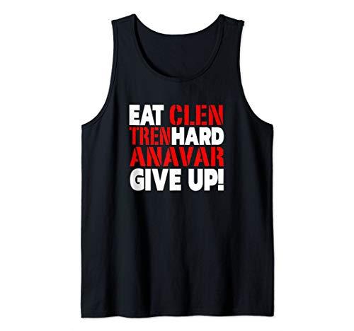 Eat Clen - Tren Hard - Never Give Up Bodybuilding Steroid Tank Top