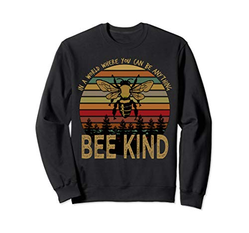 In A World Where You Can Be Anything Bee Kind Sweatshirt