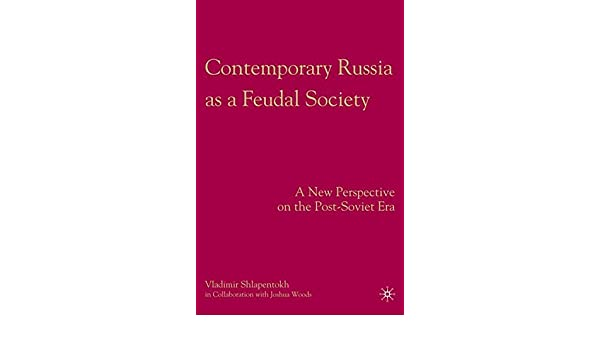 Contemporary Russia as a Feudal Society: A New Perspective on the Post-Soviet Era