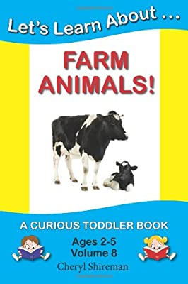 Lets Learn Aboutfarm Animals A Curious Toddler Book Volume 8 by CreateSpace Independent Publishing Platform