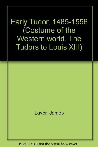 Early Tudor, 1485-1558 (Costume of the Western world. The Tudors to Louis (Louis The 16th Costume)