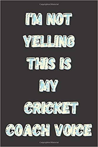 Amazon Com I M Not Yelling This Is My Cricket Coach Voice Cricket Scorebook Cricket Players Notebook Cricket Birthday Present Funny Cricket Journal Gift For Cricket Lovers School Cricket Notebook 9798672047874 Piwa Abdell Books