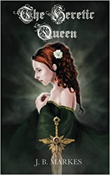 The Heretic Queen: Volume 4 (For Queen or Country)