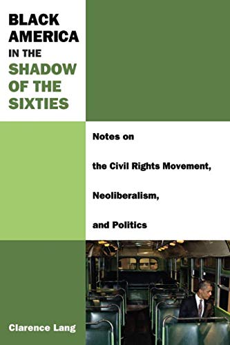 Black America in the Shadow of the Sixties: Notes on the Civil Rights Movement, Neoliberalism, and Politics (Class : Culture) pdf epub
