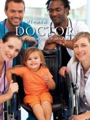 Read Online If I Were A... Doctor: The Medical World in Pictures pdf