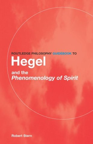 Routledge Philosophy GuideBook to Hegel and the Phenomenology of Spirit (Routledge Philosophy GuideBooks) (Robert Stern Hegel And The Phenomenology Of Spirit)
