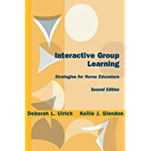 Interactive Group Learning: Strategies for Nurse Educators, Second Edition