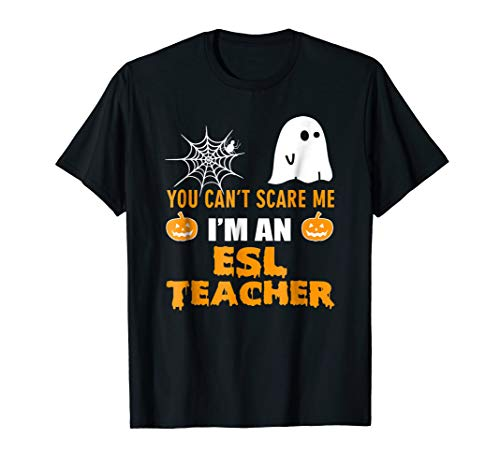 Halloween Shirt You Can't Scare Me I'm An ESL Teacher