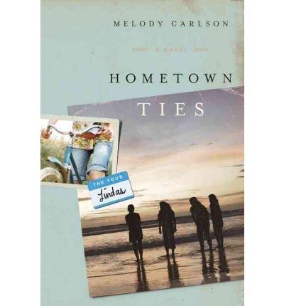 Download [ [ [ Hometown Ties (Four Lindas #02) [ HOMETOWN TIES (FOUR LINDAS #02) ] By Carlson, Melody ( Author )Sep-01-2010 Paperback PDF ePub ebook