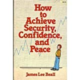 How to Achieve Security, Confidence and Peace, James L. Beall, 0882702688