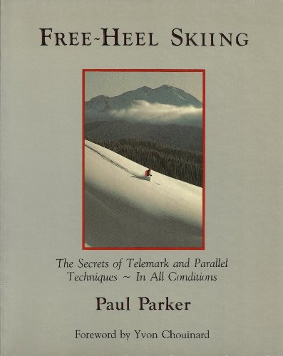 (Free-Heel Skiing: The Secrets of Telemark and Parallel Techniques - In All Conditions)