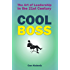 Cool Boss: The Art of Leadership in the 21st Century: Real World Examples and Case Studies from Some of the Coolest Leaders (Best Business Books)
