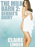 The Milk Barn 2: Debbie's Dairy (Forced Lactation BDSM Erotica)