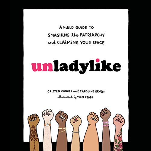 Unladylike: A Field Guide to Smashing the Patriarchy and Claiming Your Space by Random House Audio