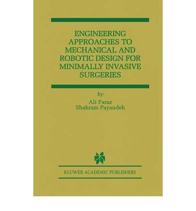[(Engineering Approaches to Mechanical and Robotic Design for Minimally Invasive Surgeries )] [Author: Ali Faraz] [Mar-2000] PDF