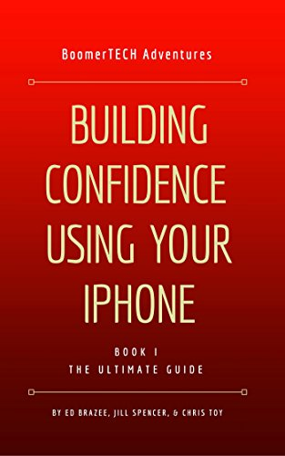 Building Confidence Using Your iPhone (Book I — THE ULTIMATE GUIDE 1)