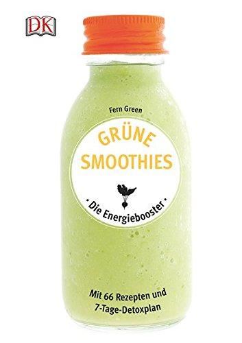 Grüne Smoothies - Die Energiebooster: Mit 66 Rezepten und 7-Tage-Detoxplan