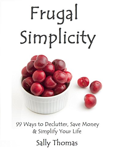 Frugal Simplicity: 99 Ways to Declutter, Save Money & Simplify Your Life