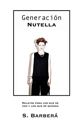 Generación Nutella: Relatos para los que se van y los que se quedan (Spanish