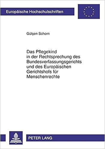 Book Das Pflegekind in der Rechtsprechung des Bundesverfassungsgerichts und des Europäischen Gerichtshofs für Menschenrechte (Europäische ... Universitaires Européennes) (German Edition)