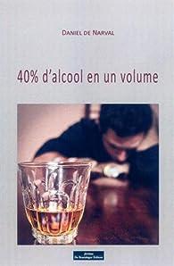40% d'alcool en volume par  Daniel De Narval