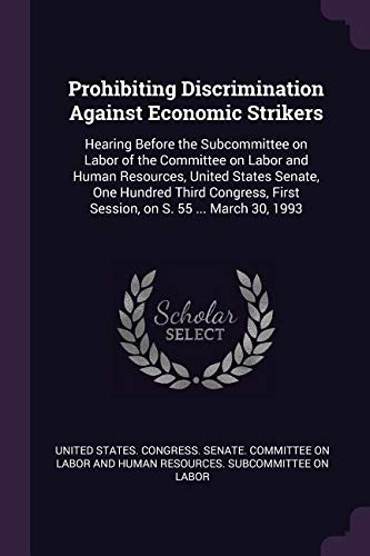 Download Prohibiting Discrimination Against Economic Strikers: Hearing Before the Subcommittee on Labor of the Committee on Labor and Human Resources, United First Session, on S. 55 March 30, 1993 PDF