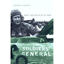 The Soldiers' General: Bert Hoffmeister at War: Written by Douglas E. Delaney, 2006 Edition, (New Edition) Publisher: UBC Press [Paperback]