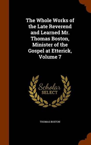 Download The Whole Works of the Late Reverend and Learned Mr. Thomas Boston, Minister of the Gospel at Etterick, Volume 7 ebook