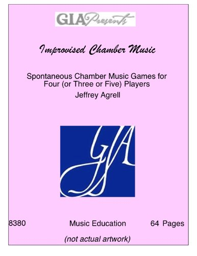 Improvised Chamber Music: Spontaneous Chamber Music Games for Four (or Three or Five) Players/G8380 ()