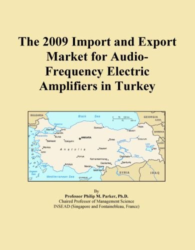 The 2009 Import and Export Market for Audio-Frequency Electric Amplifiers in Turkey by Icon Group International