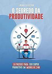 O Segredo da Produtividade: Os 10 passos para ser Super Produtivo em menos de 24 horas!