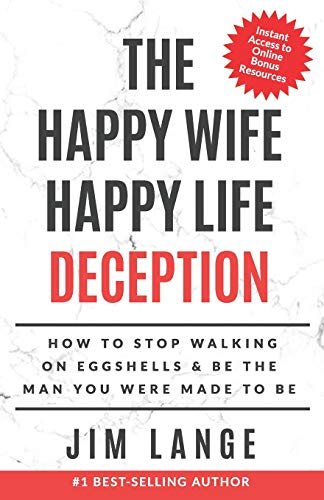 Pdf Parenting The Happy Wife Happy Life DECEPTION: How to Stop Walking on Eggshells & Be the Man You were Made to Be