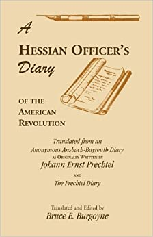 Book A Hessian Officer's Diary of the American Revolution Translated From An Anonymous Ansbach-Bayreuth Diary and The Prechtel Diary by Bruce E. Burgoyne (2008-05-01)