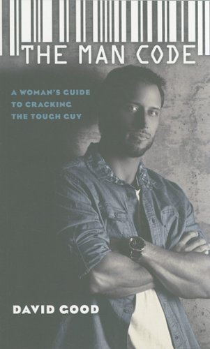 The Man Code: A Woman's Guide to Cracking the Tough Guy