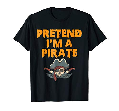 Funny Pretend I'm a PIRATE Halloween Costume T-shirt -