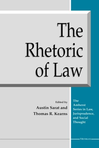 The Rhetoric of Law (The Amherst Series In Law, Jurisprudence, And Social Thought) by University of Michigan Press