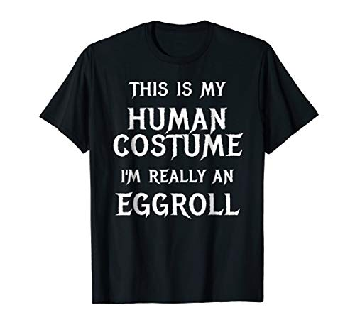 I'm Really an Eggroll Shirt Easy Halloween Costume]()