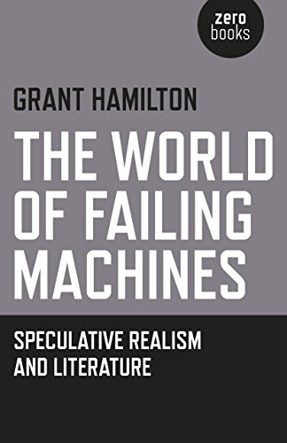 Download PDF The World of Failing Machines - Speculative Realism and Literature