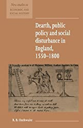 Dearth, Public Policy and Social Disturbance in England 1550-1800 (New Studies in Economic and Social History)