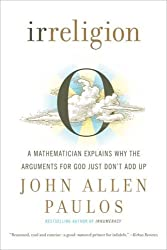Irreligion: A Mathematician Explains Why the Arguments for God Just Don't Add Up