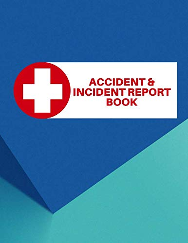 Accident & Incident Report Book: Record all incidences in your business, industry and much more notebook (Health and Safety Reports)