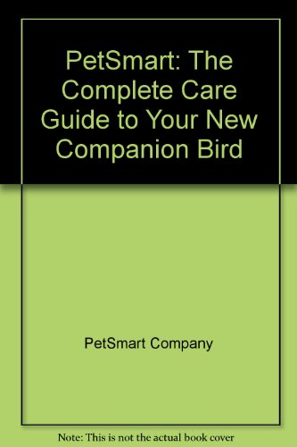 petsmart-the-complete-care-guide-to-your-new-companion-bird
