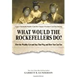 What Would the Rockefellers Do?: How the Wealthy Get and Stay That Way, and How You Can Too