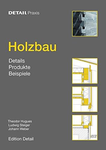 Holzbau: Details, Produkte, Beispiele (DETAIL Praxis) Taschenbuch – 17. Dezember 2012 Theodor Hugues Ludwig Steiger Johann Weber 3920034074