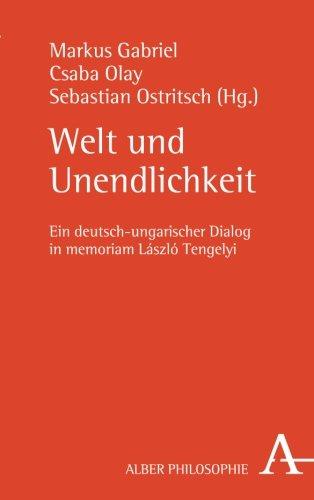 Welt und Unendlichkeit - ein deutsch-ungarischer Dialog in memoriam Laszlo Tengelyi (German Edition)