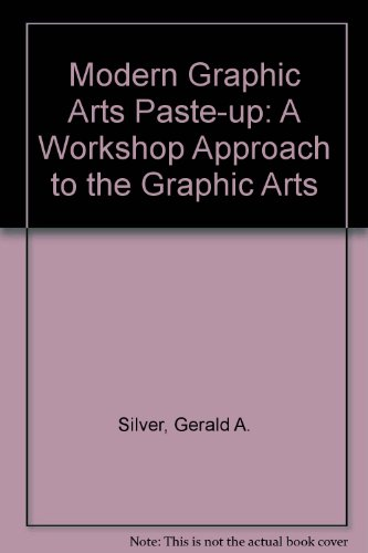 Modern Graphic Arts Paste-Up: A Workshop Approach to the Graphic Arts