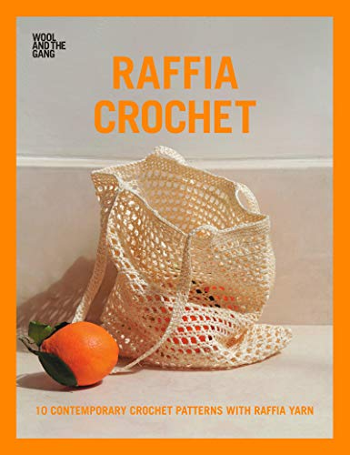 (Raffia Crochet: 10 Contemporary Crochet Patterns with Raffia Yarn)